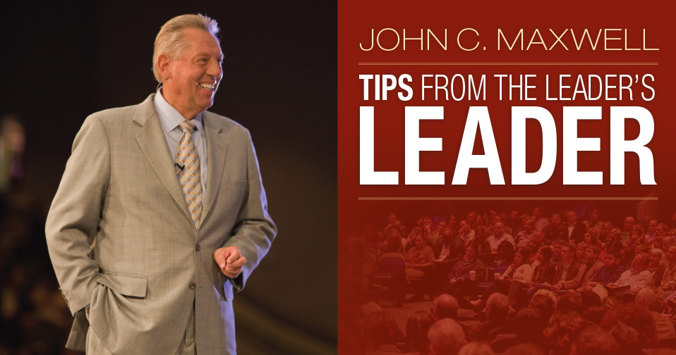 John C. Maxwell: Tips From The Leader's Leader
