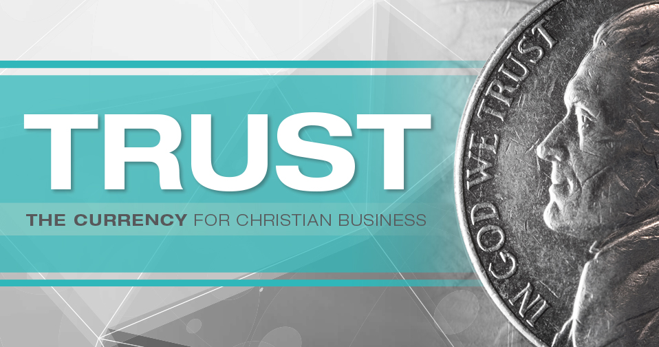 Trust: The Currency for Christian Business