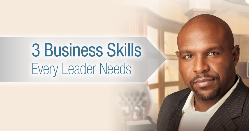 3 Business Skills Every Leader Needs
