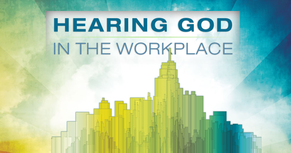 Hearing God In The Workplace