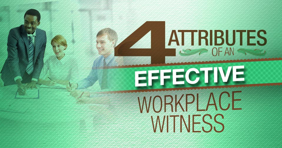 4 Attributes Of A Workplace Witness