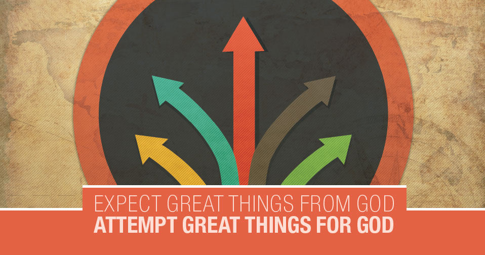 Expect Great Things From God